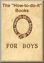 The 'How-to-do-it' Books FOR BOYS - Back to main book index